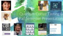 Quantum Coffee Tasting & Fall Semester Presentation